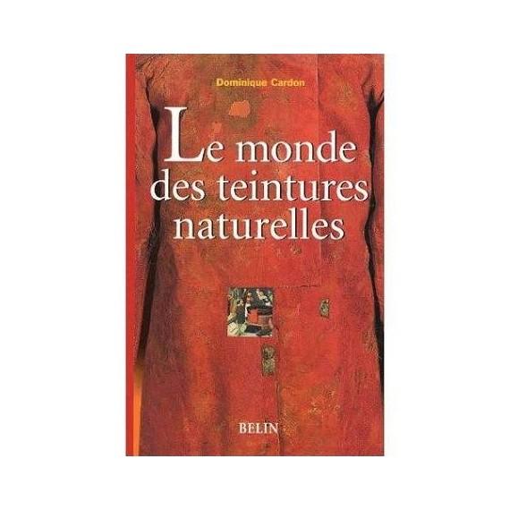 LE MONDE DES TEINTURES NATURELLES DOMINIQUE CARDON