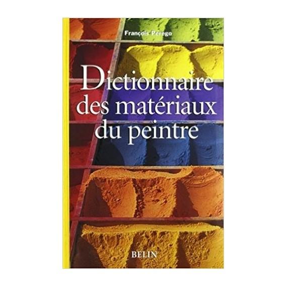 DICTIONNAIRE DES MATERIAUX DU PEINTRE EDITIONS BELIN
