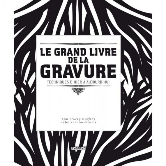 LE GRAND LIVRE DE LA GRAVURE TECH. D'HIER ET AUJ. EYROLLES