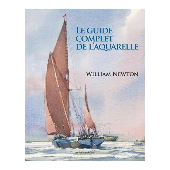 LE GUIDE COMPLET DE L'AQUARELLE DE WILLIAM NEWTON EDITION DE SAXE