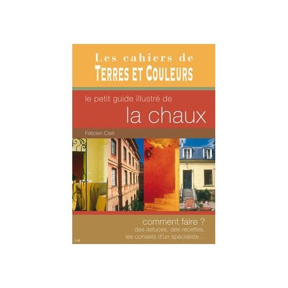 Livre - Le petit guide de la Chaux - Félicien Carli - TERRES ET COULEURS